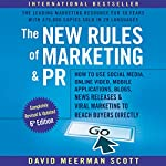 The New Rules of Marketing & PR, 6th Edition: How to Use Social Media, Online Video, Mobile Applications, Blogs, New Releases, and Viral Marketing to Reach Buyers Directly | David Meerman Scott