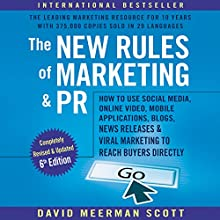 The New Rules of Marketing & PR, 6th Edition: How to Use Social Media, Online Video, Mobile Applications, Blogs, New Releases, and Viral Marketing to Reach Buyers Directly Audiobook by David Meerman Scott Narrated by David Meerman Scott