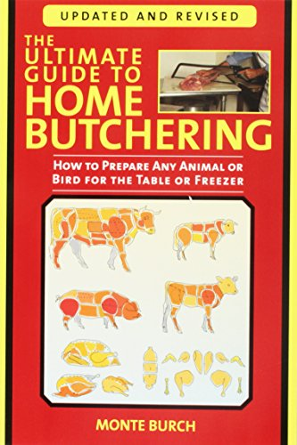 (The Ultimate Guide to Home Butchering: How to Prepare Any Animal or Bird for the Table or Freezer)