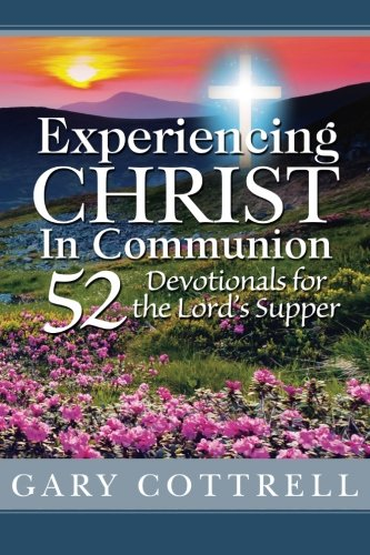 Read Online Experiencing CHRIST In Communion: 52 Devotionals for the Lord's Supper ebook