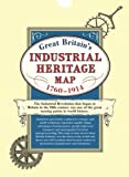 Great Britain's Industrial Heritage Map 1790-1914: Over 600 Locations That Became Centers of Production, Manufacture and Enterprise, Folded in Wallet