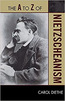 The A to Z of Nietzscheanism (The A to Z Guide Series) by Carol Diethe (2010-04-01)
