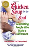 img - for Chicken Soup for the Soul Celebrating People Who Make a Difference: The Headlines You'll Never Read book / textbook / text book