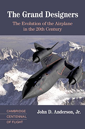 The Grand Designers: The Evolution of the Airplane in the 20th Century (Cambridge Centennial of Flight)