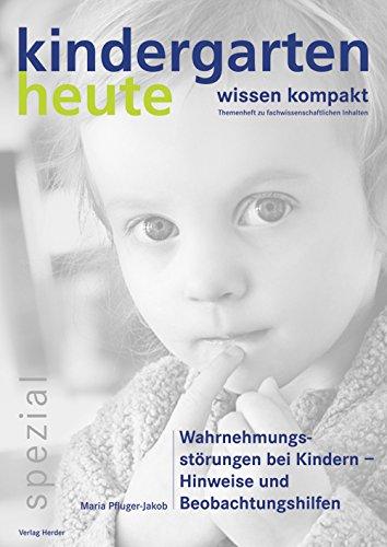 Wahrnehmungsstörungen bei Kindern - Hinweise und Beobachtungshilfen (kindergarten heute - wissen kompakt)
