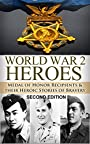 World War 2: Medal of Honor Heroes: Medal of Honor Recipients in WWII & Their Heroic Stories of Bravery (World War 2, World War II, WW2, WWII, Medal of Honor, Soldier Story, Allied Heroes Book 1)