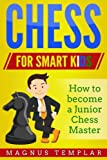 Chess For Smart Kids: How To Become A Junior Chess Master-Magnus Templar