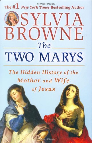 The Two Marys: The Hidden History of the Mother and Wife of Jesus (Mary Mother Of Jesus And Mary Magdalene)