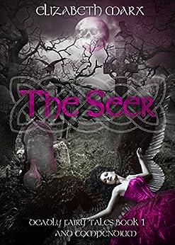 The Seer: Deadly Fairy Tales, Book 1 by [Marx, Elizabeth]
