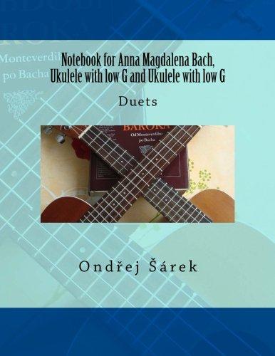 Anna Book Bach Magdalena (Notebook for Anna Magdalena Bach, Ukulele with low G and Ukulele with low G: Duets)
