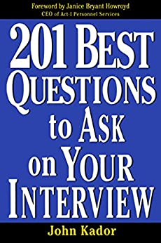 201 Best Questions To Ask On Your Interview by [Kador, John]