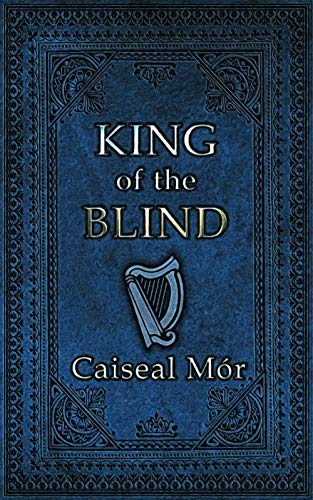 King Of The Blind - A Toast To Music, Mirth, Whiskey & Story-telling by Caiseal Mor