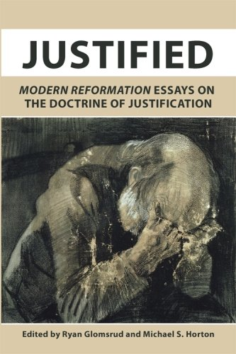 Justified: Modern Reformation Essays on the Doctrine of Justification