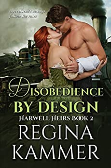 Disobedience By Design (Harwell Heirs Book 2) by [Kammer, Regina]