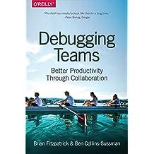 Debugging Teams: Better Productivity through Collaboration