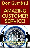 Amazing Customer Service!: Lessons from a Lifetime in the Trenches (Crushing It)