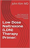 Low Dose Naltrexone (LDN) Therapy Primer: New Treatment for Autoimmune Illnesses, Cancer, and Chronic Diseases