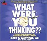 {WHAT WERE YOU THINKING?} BY Barondess, Mark A. (Author )What Were You Thinking?: $600-Per-Hour Legal Advice on Relationships, Marriage & Divorce(compact disc)