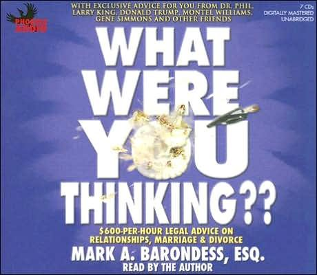 {WHAT WERE YOU THINKING?} BY Barondess, Mark A. (Author )What Were You Thinking?: $600-Per-Hour Legal Advice on Relationships, Marriage & Divorce(compact disc) by Phoenix Audio