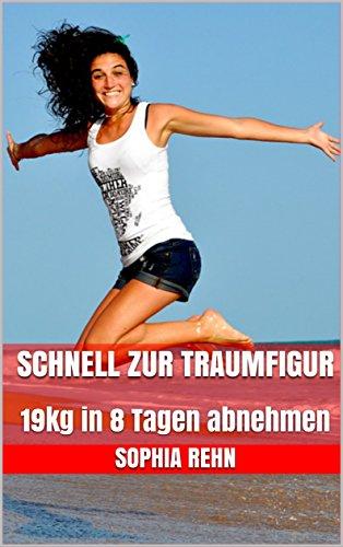 Schnell zur Traumfigur: 19kg in 8 Tagen abnehmen (German Edition)