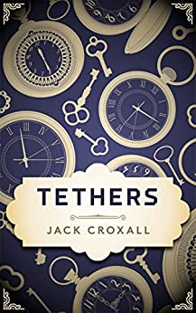 Tethers: the Tethers trilogy Book 1 by [Croxall, Jack]
