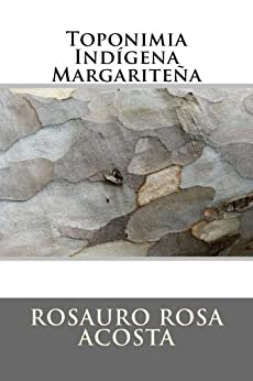 Toponimia Indígena Margariteña (Spanish Edition) by [Rosa Acosta, Rosauro]