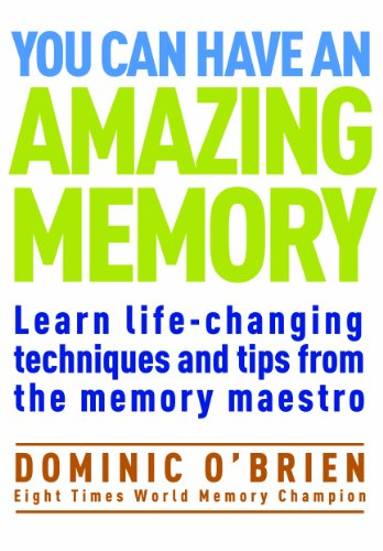 Learn Life-Changing Techniques and Tips from the Memory Maestro You Can Have an Amazing Memory