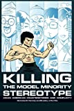 Killing the Model Minority Stereotype: Asian American Counterstories and Complicity