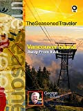 The Seasoned Traveler Vancouver Island Away From It All