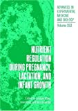 Nutrient Regulation During Pregnancy, Lactation, and Infant Growth 9780306447198