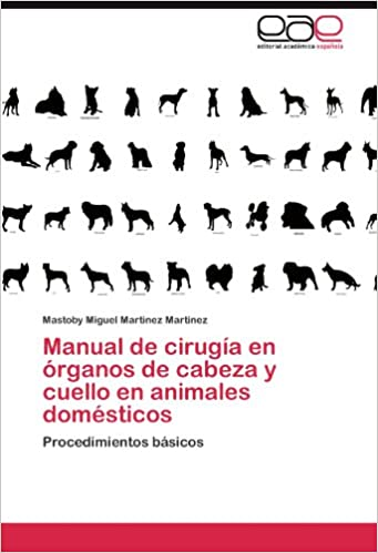 Manual de cirugía en órganos de cabeza y cuello en animales domésticos: Procedimientos básicos (Spanish Edition): Mastoby Miguel Martinez Martinez: ...