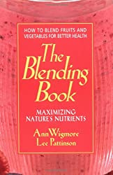 The Blending Book: Maximizing Nature's Nutrients