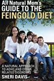 All Natural Mom's Guide to the Feingold Diet: A Natural Approach to ADHD and Other Related Disorders