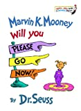 Marvin K. Mooney Will You Please Go Now!, Dr. Seuss, 0394924908