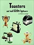 Toasters and Small Kitchen Appliances, LW Book Sales, 0895380390