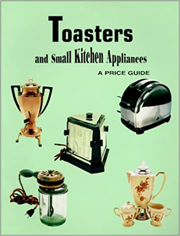 Toasters And Small Kitchen Appliances: A Price Guide: Lw Book
