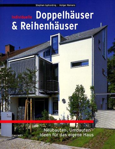 Individuelle Doppel- und Reihenhäuser: Neubauten, Umbauten - Ideen für das eigene Haus