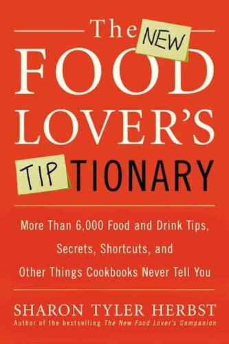 The New Food Lover's Tiptionary: More Than 6,000 Food and Drink Tips, Secrets, Shortcuts, and Other Things Cookbooks Never Tell You by Sharon T. Herbst