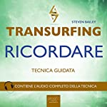 Transurfing. Ricordare [Transurfing. Remember]: Tecnica guidata [Guided Skill] | Steven Bailey