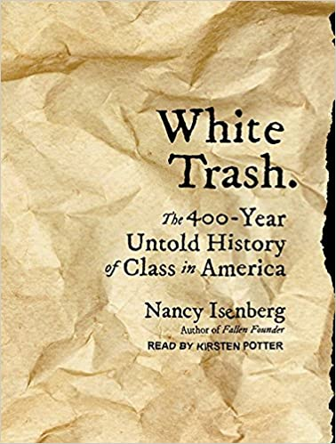 Image result for White Trash: The 400-Year Untold History of Class in America.