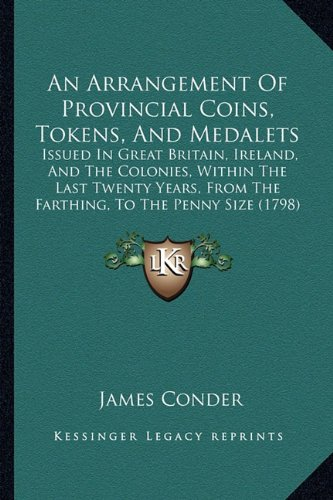 Conder Token - An Arrangement Of Provincial Coins, Tokens, And Medalets: Issued In Great Britain, Ireland, And The Colonies, Within The Last Twenty Years, From The Farthing, To The Penny Size (1798)