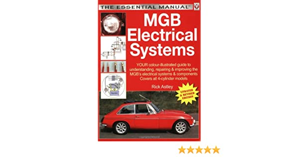 MGB Electrical Systems: Your Colour Illustrated Guide to Understanding, Repairing & Improving the MGBs Electrical Systems & Components : Covers All ...
