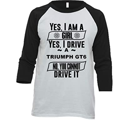Amazoncom Yes I Am A Girl And Drive Triumph Gt6 Car Lover
