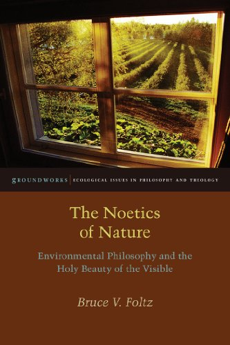 The Noetics of Nature: Environmental Philosophy and the Holy Beauty of the Visible (Groundworks: Ecological Issues in Philosophy and Theology)