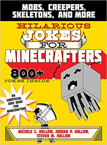 Hilarious jokes for minecrafters mobs creepers skeletons and hilarious jokes for minecrafters mobs creepers skeletons and more michele c hollow jordon p hollow steven m hollow 9781510706323 amazon fandeluxe Image collections