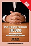 What to Do When You Become the Boss: How New Managers Become Successful Managers