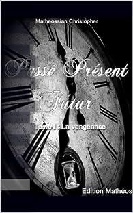 Passé Présent Futur, tome 1 : La Vengeance par Christopher Matheossian