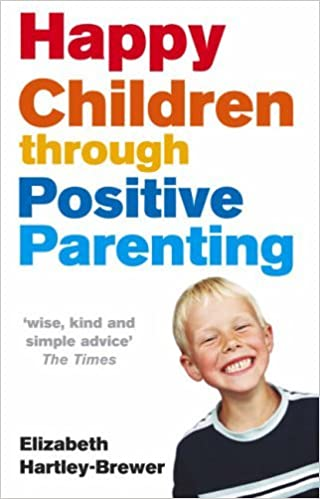 Book Happy Children Through Positive Parenting by Elizabeth Hartley-Brewer (2005-04-07)