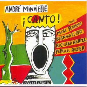 Canto ! | Minvielle, André. Compositeur. Artiste de spectacle