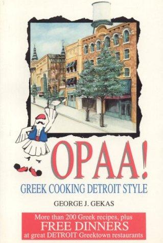 Opaa! Greek Cooking Detroit Style by George J. Gekas